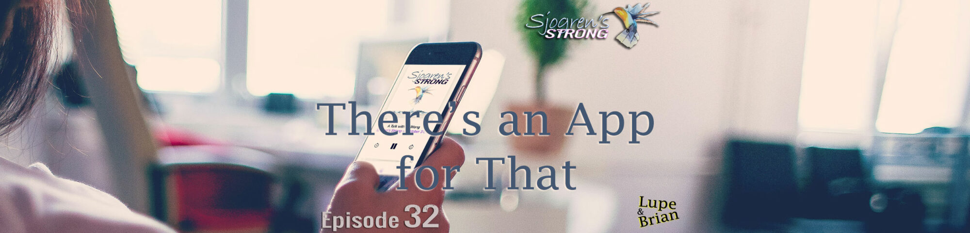 Episode 32, There's an App for That, on Sjogren's Strong